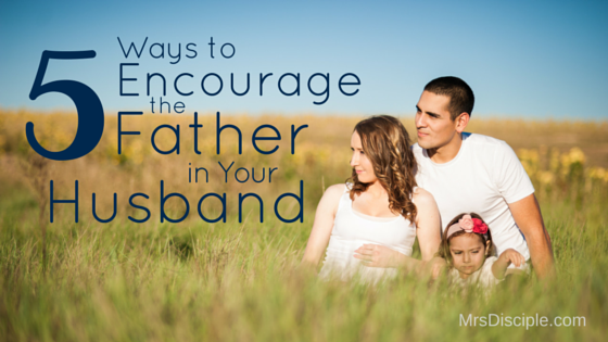 encourage the father in your husband