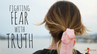 Fighting Fear with Truth