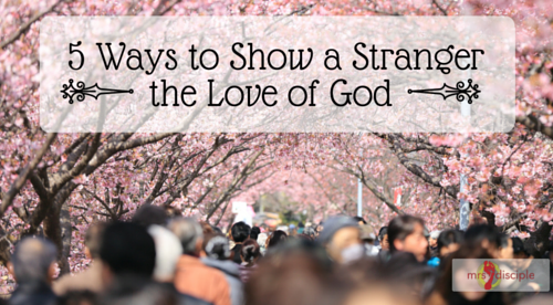 Show a Stranger the Love of God