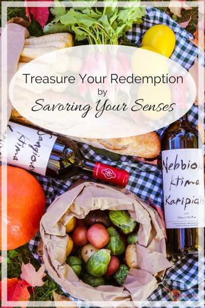 Treasure Your Redemption by Savoring Your Senses