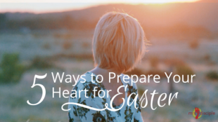 5 Ways to Prepare Your Heart for Easter