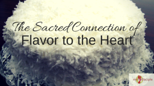 The Sacred Connection of Flavor to the Heart.