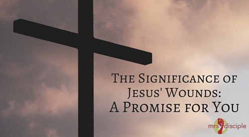 The Significance of Jesus' Wounds: A Promise for You - Mrs