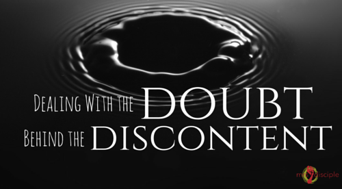 Dealing With the Doubt Behind the Discontent