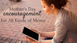 Mother's Day Encouragement for All Kinds of Moms