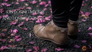 On Losing My Job and Losing Control