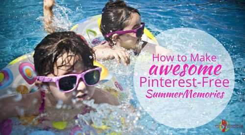 How to Make Awesome Pinterest-Free Summer Memories