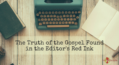 The Truth of the Gospel Found in the Editor's Red Ink