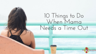 10 Things to Do When Mama Needs a Time Out