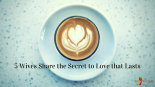 5 Wives Share the Secret to Love that Lasts