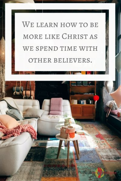 We also learn how to be more like Christ as we spend time with other believers.