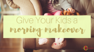Give Your Kids a Morning Makeover