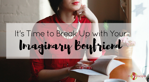 It's Time to Break Up with Your Imaginary Boyfriend - emotional infidelity