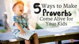5 Ways to Make Proverbs Come Alive for Your Kids