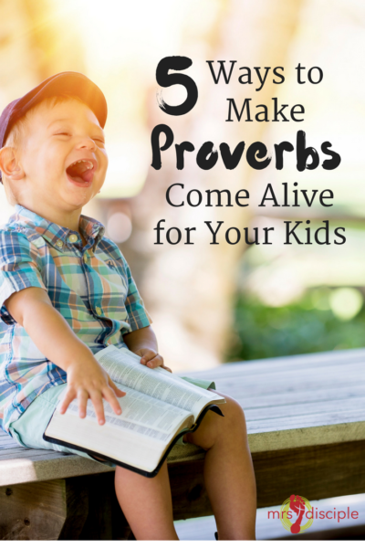 5 Ways to Make Proverbs Come Alive for Your Kids - Proverbs kids