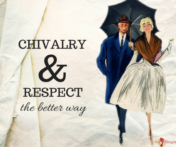 Chivalry and Respect: The Better Way