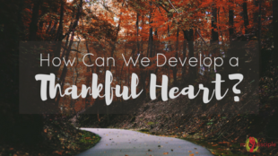 How Can We Develop a Thankful Heart?