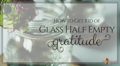 How to Get Rid of Glass Half Empty Gratitude
