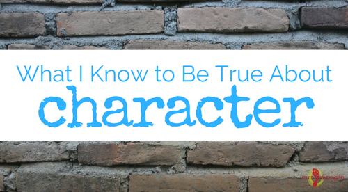 What I Know to Be True About Character