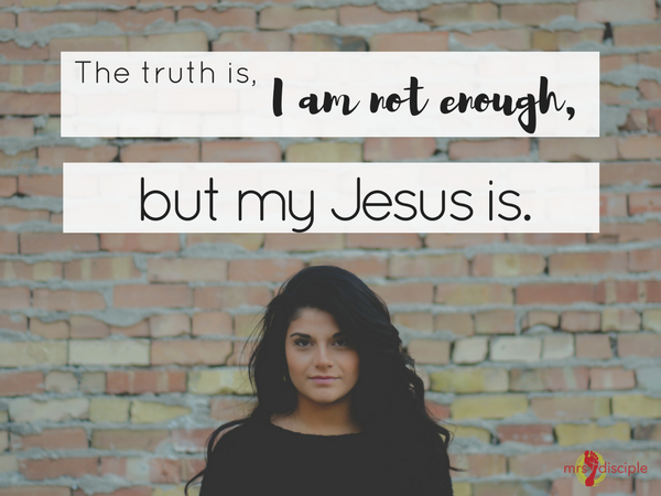 The truth is, I am not enough