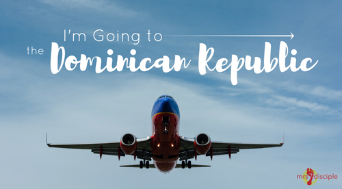 Mission Trip: I'm Going to the Dominican Republic