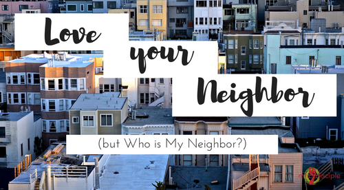 Love Your Neighbor (but Who is My Neighbor?)