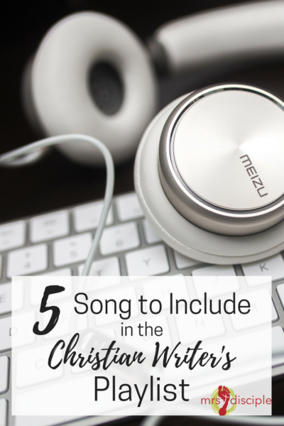 5 Songs to Include in the Christian Writer's Playlist