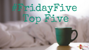 #FridayFive Top Five