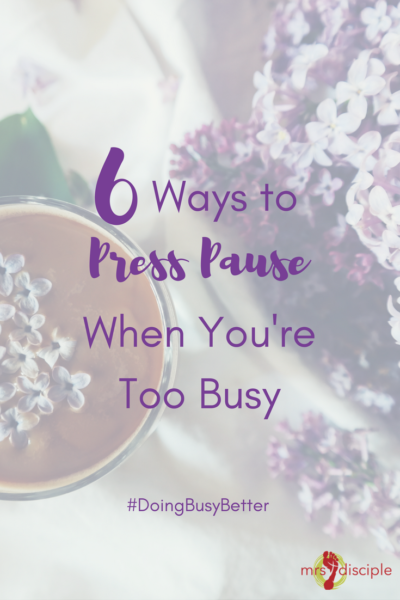 6 Ways to Press Pause When You're Too Busy