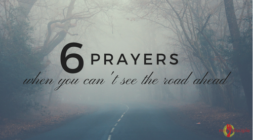 6 Prayers When You Can't See the Road Ahead