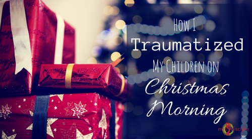 How I Traumatized My Children on Christmas Morning